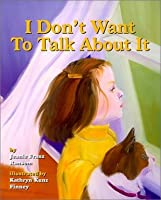 I Don't Want to Talk about It: A Story about Divorce for Young Children