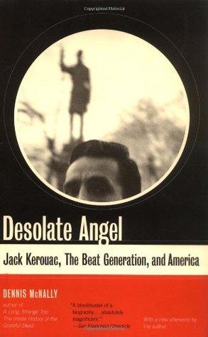 Desolate Angel: Jack Kerouac, The Beat Generation, And America