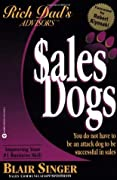 Sales Dogs: You Do Not Have to Be an Attack Dog to Be Successful in Sales