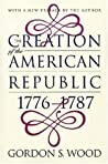 The Creation of the American Republic, 1776-1787 by Gordon S. Wood