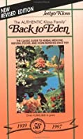 Back to Eden: The Classic Guide to Herbal Medicine, Natural Foods, and Home Remedies since 1939 (Golden Anniversary Edition)