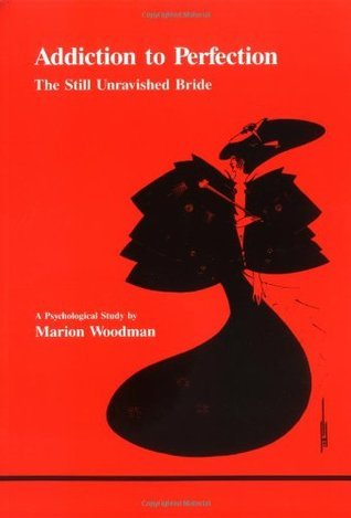 Addiction to perfection  the still unravished bride   a psychological study (1982, Inner City Books)