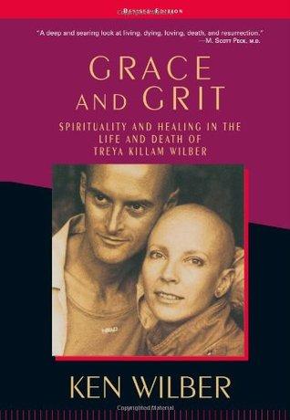 Grace & Grit: Spirituality & Healing in the Life & Death of Treya Killam Wilber