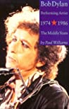 Bob Dylan Performing Artist 1974-1986 The Middle Years