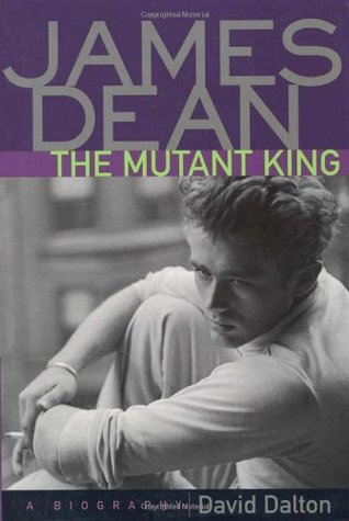 James Dean: The Mutant King: A Biography