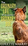 The Ordinary Life of an (Extra) Ordinary Dog - A Memoir