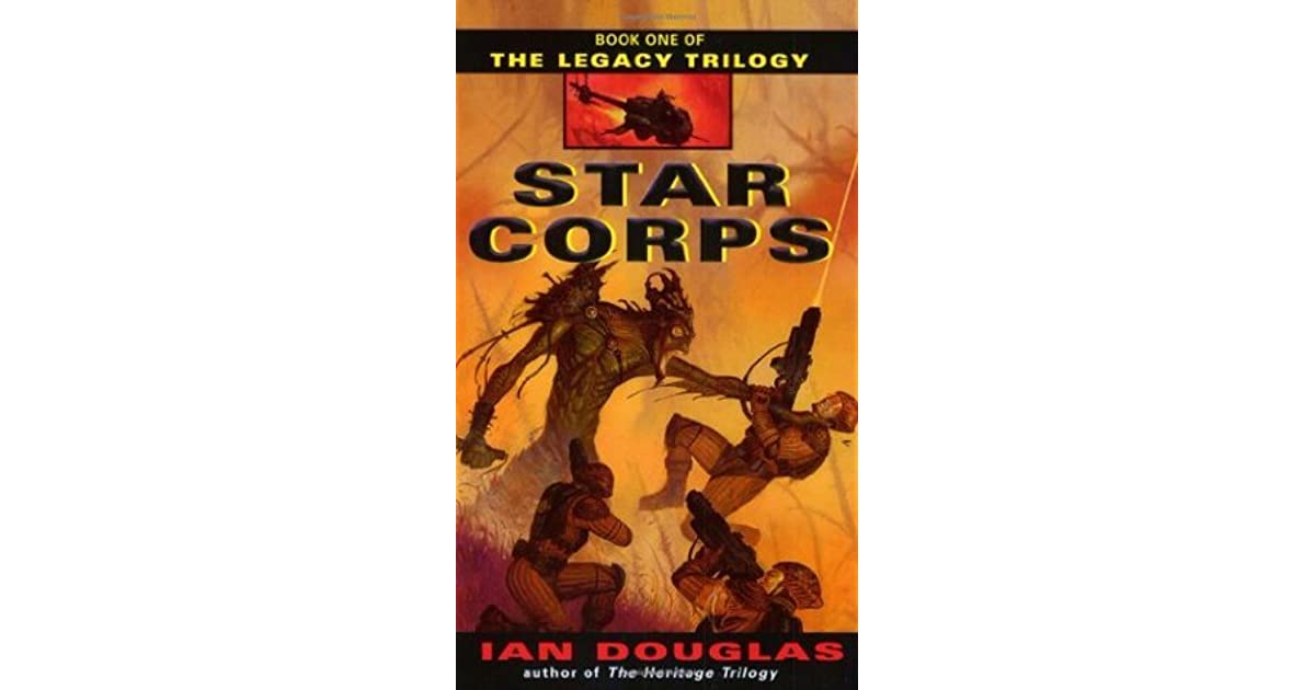 Star Corps (The Legacy Trilogy, #1) by Ian Douglas