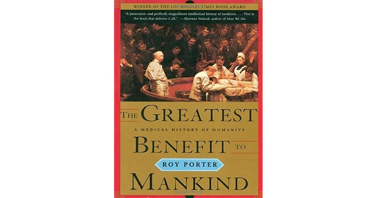 The Greatest Benefit To Mankind: A Medical History Of Humanity By Roy Porter