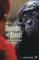 Bonobo ve Ateist: Primatlar Arasında İnsanı Aramak