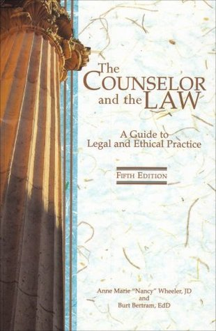 The Counselor and the Law  A Guide to Legal and Ethical Practice, Seventh edition
