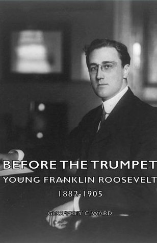 Before the Trumpet-Young Franklin Roosevelt, 1882-1905