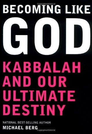 Becoming Like God: Kabbalah and Our Ultimate Destiny