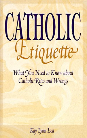 Catholic Etiquette: What You Need to Know about Catholic Rites and Wrongs