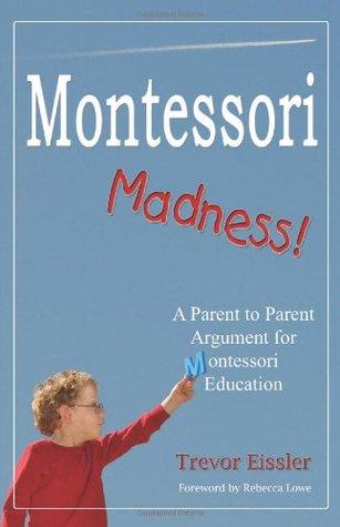 Montessori Madness!: A Parent to Parent Argument for Montessori Education