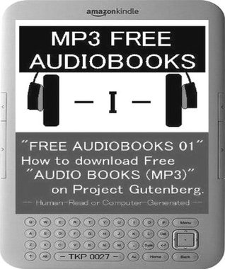 """""""FREE AUDIOBOOKS 01"""" How to download Free """"AUDIO BOOKS (MP3 File)"""". - Human-Read or Computer-Generated - TKP 0027 -"""