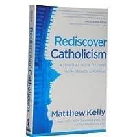 Rediscover Catholicism: A Spiritual Guide to Living with Passion & Purpose