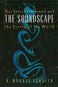 The Soundscape: Our Environment and the Tuning of the World