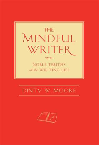 The Mindful Writer by Dinty W. Moore