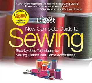 The New Complete Guide to Sewing: Step-by-Step Techniques for Making Clothes and Home Accessories Updated Edition with All-New Projects and Simplicity Patterns