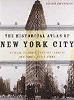 The Historical Atlas of New York City: A Visual Celebration of Nearly 400 Years of New York City's History