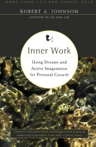 Inner Work: Using Dreams and Active Imagination for Personal Growth