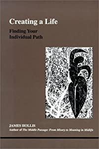 Creating a Life: Finding Your Individual Path (Studies in Jungian Psychology by Jungian Analysts, 92)