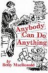 Anybody Can Do Anything (Betty MacDonald Memoirs, #3)