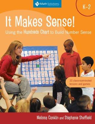 It Makes Sense! Using the Hundreds Chart to Build Number Sense, Grades K-2: Using the Hundreds Chart to Build Number Sense, Grades K-2