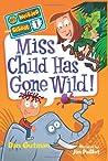 Miss Child Has Gone Wild! (My Weirder School, #1)