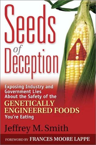 Seeds of Deception: Exposing Industry and Government Lies about the Safety of the Genetically Engineered Foods You're Eating