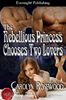 The Rebellious Princess Chooses Two Lovers (Naughty Fairy Tales)