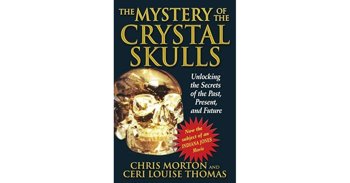 the mystery of the crystal skulls essay The mystery of the crystal skulls: a real life detective story of the ancient world [chris morton, ceri louise thomas] on amazoncom free shipping on.