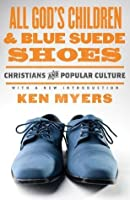 All God's Children & Blue Suede Shoes (Turning Point Christian Worldview Series)