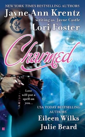 Charmed by Jayne Castle, Lori Foster, Eileen Wilks, Julie Beard