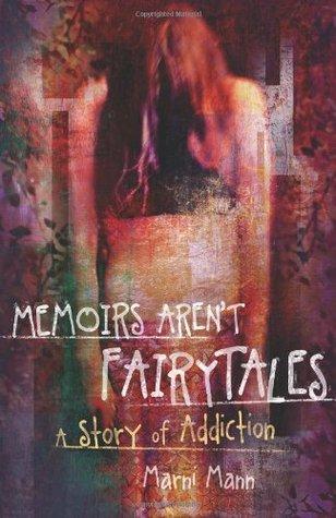Memoirs Aren't Fairytales: A Story of Addiction (The Memoir Series, #1)