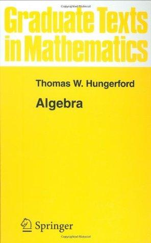 Algebra (Graduate Texts in Mathematics) (v. 73)