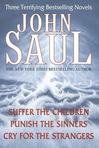John Saul: Three Terrifying Bestselling Novels: Suffer the Children; Punish the Sinners; Cry for the Strangers