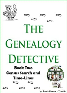 The Genealogy Detective Book Two Census Search and Time-Lines