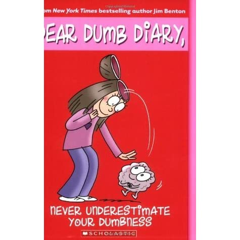 dear dumb diary never underestimate your dumbness book report See more dear dumb diary collection of 8 books by jim benton #diary # dumbdiary #deardiary jim benton dear dumb diary is a series of children novels' story of a funny girl in a middle school named jamie kelly dear dumb never underestimate your dumbness (dear dumb diary, no a book by jim benton.