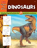 Learn to Draw Dinosaurs: Step-By-Step Instructions for 27 Prehistoric Creatures