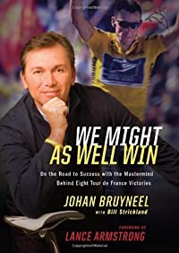 We Might As Well Win: On the Road to Success with the Mastermind Behind a Record-Setting EightTour de France Victories