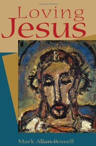 Loving Jesus by Mark Allan Powell