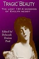 Tragic Beauty: The Lost 1914 Memoirs of Evelyn Nesbit