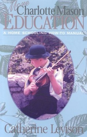 More Charlotte Mason Education: A Home Schooling How-To Manual