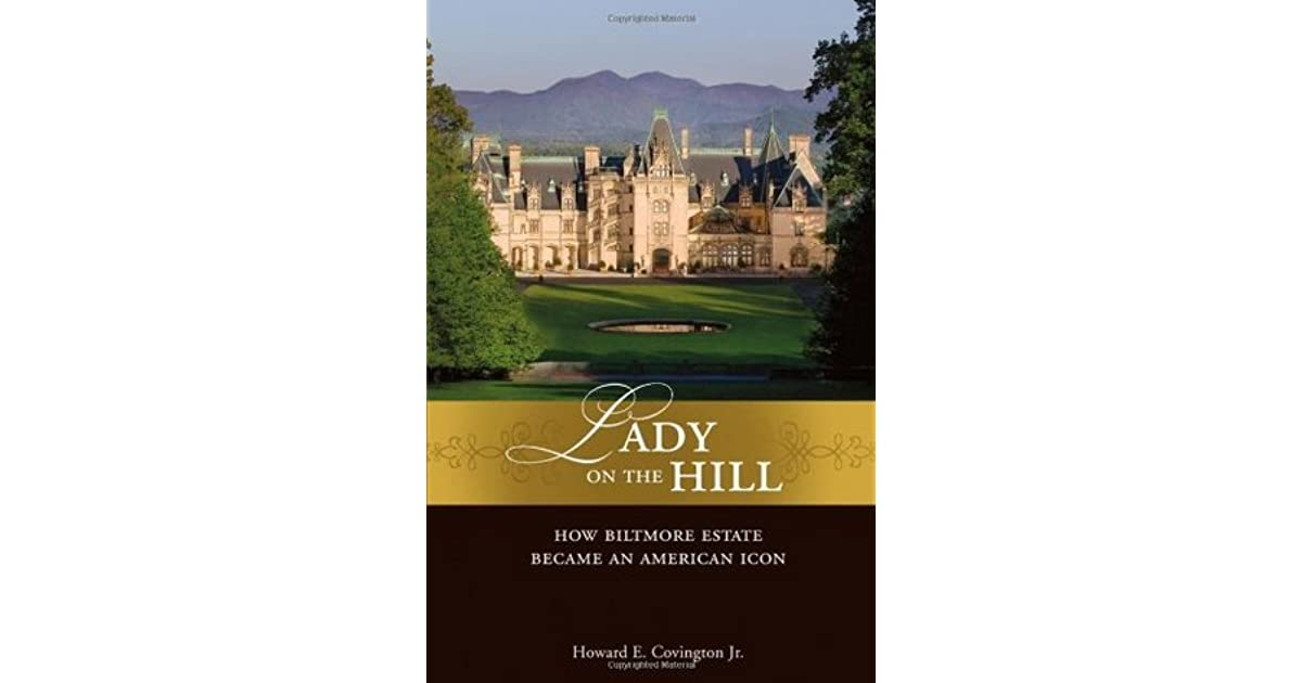 Lady on the Hill How Biltmore Estate Became an American Icon