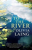 To the River: A Journey Beneath the Surface