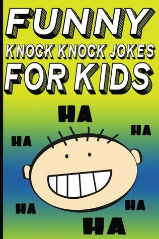 Funny Knock Knock Jokes for Kids (Kids Joke Books Book 1)