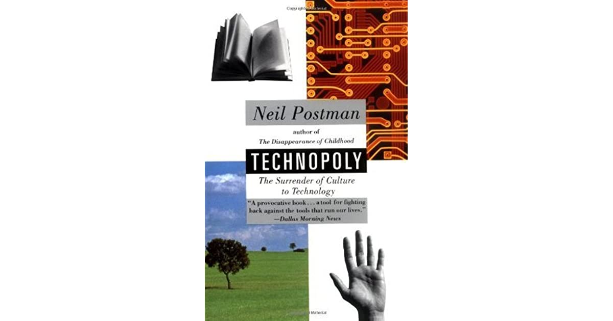 critique of neil postman technolopoly Critique essay (technopoly) but in 1992 neil postman critique firstly, i would like to criticize the content aspect of the article.