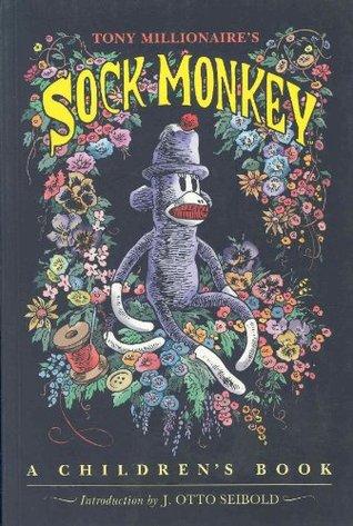 The Adventures Of Sock Monkey By Tony Millionaire