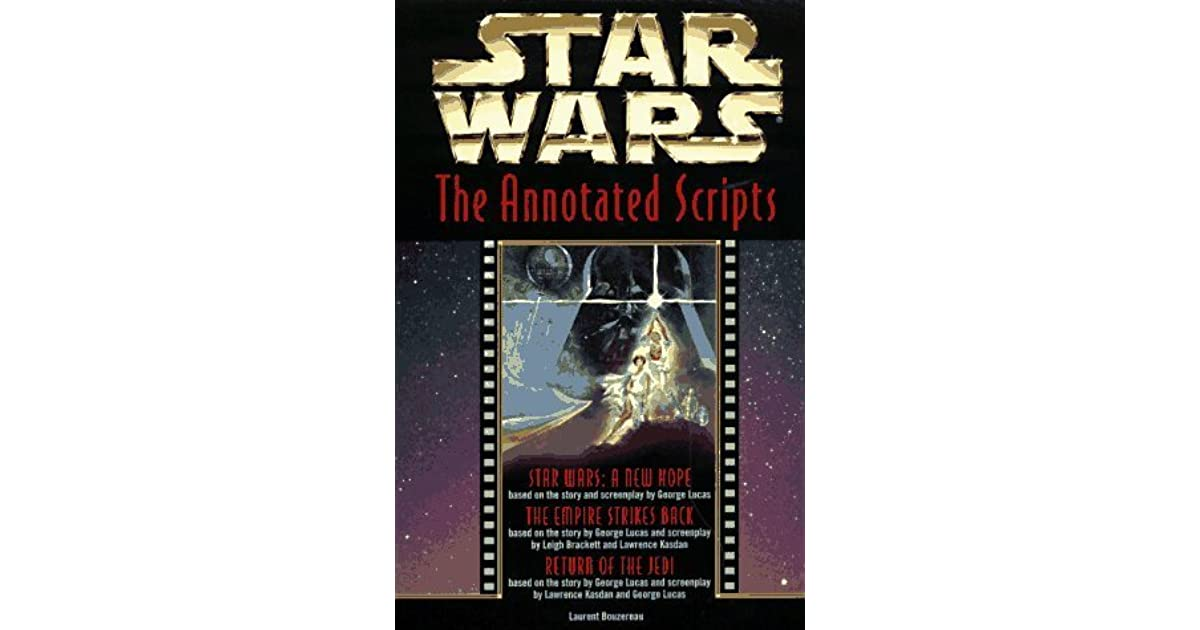 Star Wars The Annotated Screenplays By Laurent Bouzereau